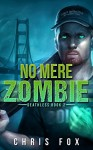No Mere Zombie: Deathless Book 2 - Chris Fox