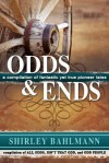 Odds and Ends: A Compliation of Fantastic Yet True Pioneer Tales - Shirley Bahlmann
