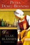 Die Glasbläserin: Historischer Roman (Die Glasbläser-Saga) (German Edition) - Petra Durst-Benning