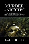 Murder at Arecibo: Life--And Death--At the Arecibo Observatory - Colin Hines