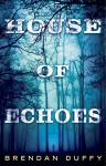 House of Echoes: A Novel - Brendan Duffy