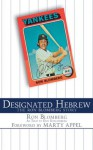 Designated Hebrew: The Ron Blomberg Story - Ron Blomberg, Marty Appel, Dan Schlossberg