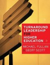 Turnaround Leadership for Higher Education - Michael G. Fullan, Geoff Scott