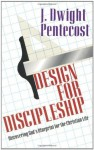 Design for Discipleship: Discovering God's Blueprint for the Christian Life - J. Dwight Pentecost