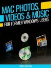 Mac Photos, Videos and Music for Former Windows Users: With information on applications like iMovie, iPhoto, iLife and more. (Tech 101 Kindle Book Series) - Todd Stauffer