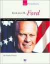 Gerald R. Ford: Our Thirty-Eighth President - Sandra Francis