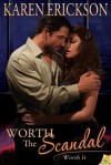 Worth the Scandal - Karen Erickson