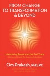 From Change to Transformation & Beyond: Maintaining Balance on the Fast Track - Om Prakash