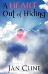 A Heart Out of Hiding - Jan Cline