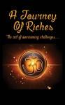 A Journey Of Riches: The art of overcoming challenges - John Spender, Angi Kim, Ais Sarah, John Newman, Jane Thorpe, Helen Ingrid Appleton, Elaine Mc Guinness, John Ifergan, Caradi Shaye Miller