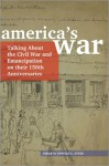 America's War: Talking About the Civil War and Emancipation on Their 150th Anniversaries - Edward L. Ayers