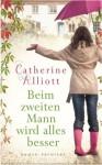 Beim zweiten Mann wird alles besser (German Edition) - Catherine Alliott, Kattrin Stier