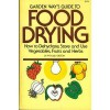 Garden Way's Guide to Food Drying: How to Dehydrate, Store and Use Vegtables, Fruits and Herbs - Phyllis Hobson