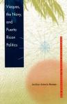 Vieques, the Navy, and Puerto Rican Politics - Amilcar Antonio Barreto