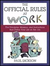 The Official Rules at Work: The Principles, Maxims, and Instructions That Define Your Life on the Job - Paul Dickson