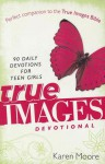 True Images Devotional: 90 Daily Devotions for Teen Girls - Karen Moore