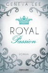Royal Passion: Roman (Die Royals-Saga, Band 1) - Geneva Lee, Andrea Brandl