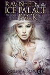 Ravished by the Ice Palace Pack: Werewolf menage erotica - Ariana Hawkes