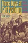 Three Days at Gettysburg: Essays on Confederate and Union Leadership - Gary W. Gallagher, Peter S. Carmichael, A. Wilson Greene, D. Scott Hartwig, Robert K. Krick, Gary M. Kross, Alan T. Nolan, Carol Reardon, William Glenn Robertson, Richard A. Sauers