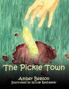 The Pickle Town - Amber Beeson, Nicole Rethmeier