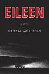 Eileen: A Novel - Ottessa Moshfegh