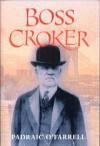 Boss Croker - Padraic O'Farrell