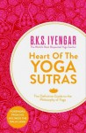 Heart of the Yoga Sutras: The Definitive Guide to the Philosophy of Yoga - B.K.S. Iyengar