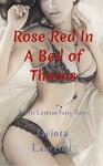 Rose Red In A Bed of Thorns (Erotic Lesbian Fairy Tales) - Jacinta Laurenti