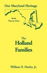Holland Families Of Maryland: With Numerous References To Holland Families Of South Carolina, West Virginia And Elsewhere, And Including References To Numerous Other Allied Families - William N. Hurley Jr.