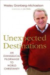 Unexpected Destinations: An Evangelical Pilgrimage to World Christianity - Wesley Granberg-Michaelson, Jim Wallis