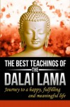 The Best Teachings Of The Dalai Lama: Journey To A Happy, Fulfilling & Meaningful Life - J. Thomas
