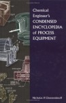 Chemical Engineer's Condensed Encyclopedia Of Process Equipment - Nicholas P. Cheremisinoff