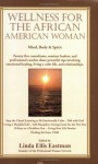 Wellness for the African American Woman - Linda Ellis Eastman, Linda Ellis Eastman