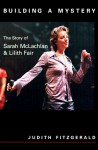 Building a Mystery: The Story of Sarah McLachlan & Lilith Fair - Judith Fitzgerald