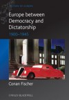Europe between Democracy and Dictatorship: 1900 - 1945 (Blackwell History of Europe) - Conan Fischer