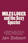 Miles Luger and the Sexy Specter--A Modern Day Tale of Murder, Mystery and a Smokin' Hot Ghost - Jan Dobson