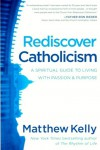 Rediscover Catholicism: A Spiritual Guide to Living with Passion - Matthew Kelly