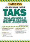 How to Prepare for the TAKS: English Language Arts Exit Exam: Texas Assessment of Knowledge and Skills (Barron's How to Prepare for the Taks English Language ... Exit Exam (Texas Assessment of Knowledge) - Peggy Kennedy