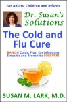 Dr. Susan's Solutions: The Cold and Flu Cure - Susan M. Lark