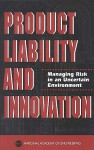 Product Liability and Innovation: Managing Risk in an Uncertain Environment - National Academy of Engineering