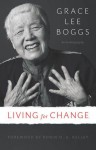 Living for Change: An Autobiography - Grace Lee Boggs