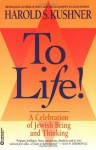 To Life: A Celebration of Jewish Being and Thinking - Harold S. Kushner