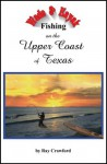 Wade and Kayak Fishing on the Upper Coast of Texas - Ray Crawford