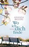 Wo ich dich finde: Roman - Amanda Brooke, Karin Diemerling