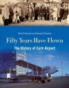 Fifty Years Have Flown: The History of Cork Airport - Diarmuid O Drisceoil, Donal Ó Drisceoil