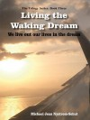 Living the Waking Dream: We Live Out Our Lives in the Dream - Michael Jean Nystrom-Schut