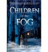 BY Tardif, Cheryl Kaye ( Author ) [ CHILDREN OF THE FOG ] Mar-2011 [ Paperback ] - Cheryl Kaye Tardif