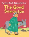 My Very First Bible Stories:The Good Samaritan - Lois Rock, Alex Ayliffe