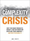 The Complexity Crisis: Why too many products, markets, and customers are crippling your company--and what to do about it - John Mariotti