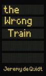 The Wrong Train - Jeremy De Quidt